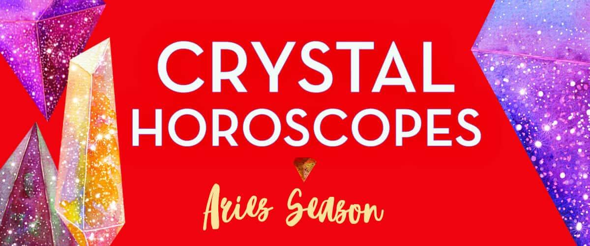 crystal horoscopes aries season