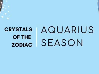 Zodiac Crystals for Aquarius Season