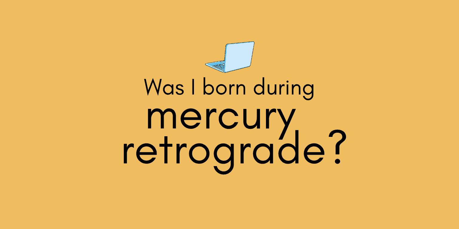 Was I born during Mercury retrograde?